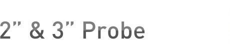 """2"""" and 3"""" Probes"""